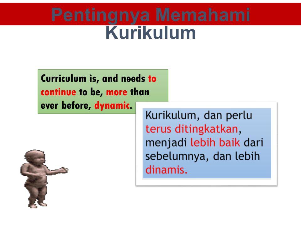 Curriculum is, and needs to continue to be, more than ever before, dynamic. Pentingnya Memahami Kurikulum