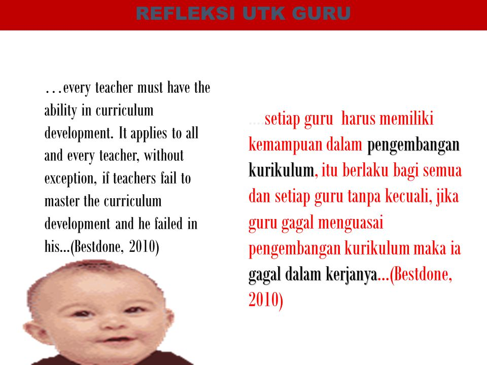 … every teacher must have the ability in curriculum development. It applies to all and every teacher, without exception, if teachers fail to master th