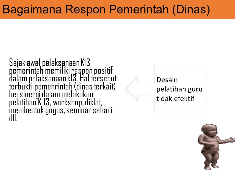 Bagaimana Respon Pemerintah (Dinas) Sejak awal pelaksanaan K13, pemerintah memiliki respon positif dalam pelaksanaan k13.