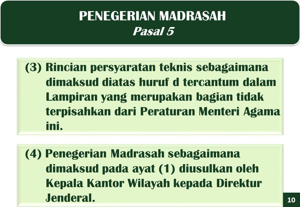 PENEGERIAN MADRASAH Pasal 5 PENEGERIAN MADRASAH Pasal 5 10 (3) Rincian persyaratan teknis sebagaimana dimaksud diatas huruf d tercantum dalam Lampiran yang merupakan bagian tidak terpisahkan dari Peraturan Menteri Agama ini.