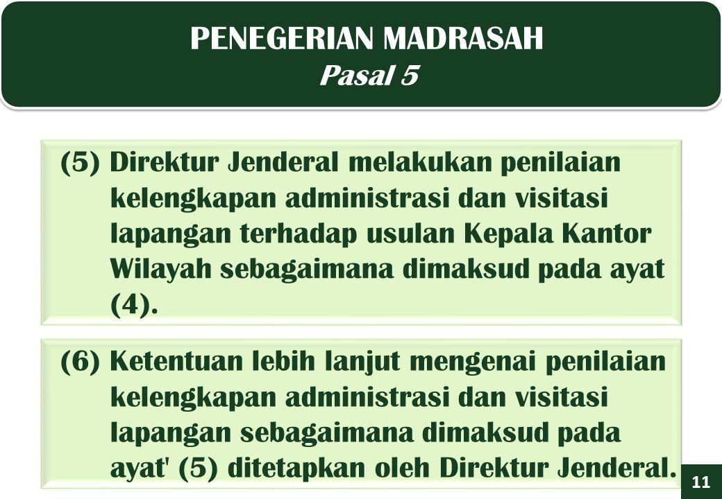 PENEGERIAN MADRASAH Pasal 5 PENEGERIAN MADRASAH Pasal 5 11 (5) Direktur Jenderal melakukan penilaian kelengkapan administrasi dan visitasi lapangan terhadap usulan Kepala Kantor Wilayah sebagaimana dimaksud pada ayat (4).