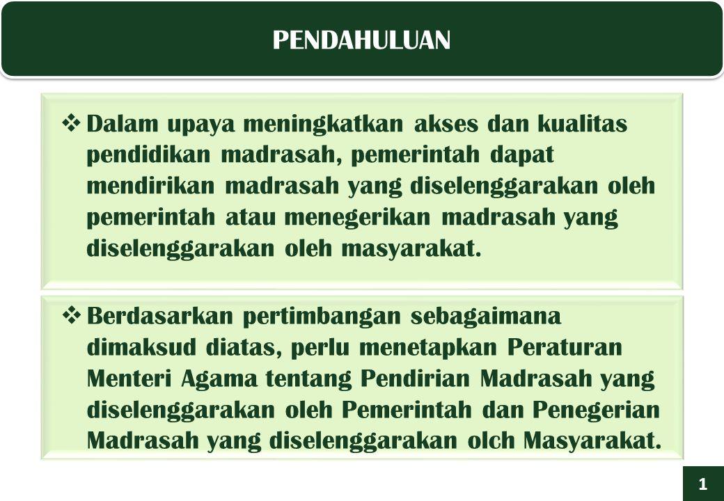 1.Pendirian Madrasah yang diselenggarakan oleh pemerintah yang selanjutnya disebut Pendirian Madrasah adalah penetapan pendirian kelembagaan madrasah yang diselenggarakan oleh pemerintah.