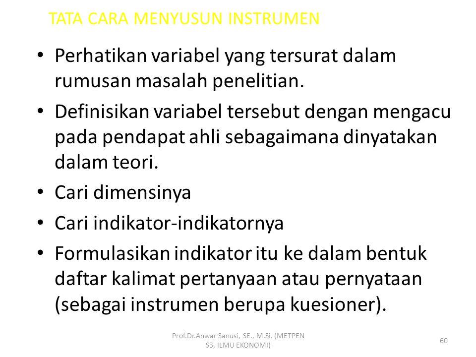 Prof.Dr.Anwar Sanusi, SE., M.Si. (METPEN S3, ILMU EKONOMI) 59 Instrumen Penelitian Alat yang digunakan oleh peneliti untuk mengukur fenomena alam dan