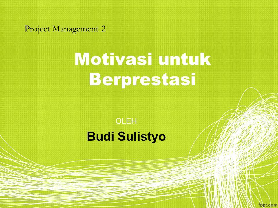 Motivasi untuk Berprestasi OLEH Budi Sulistyo Project Management 2
