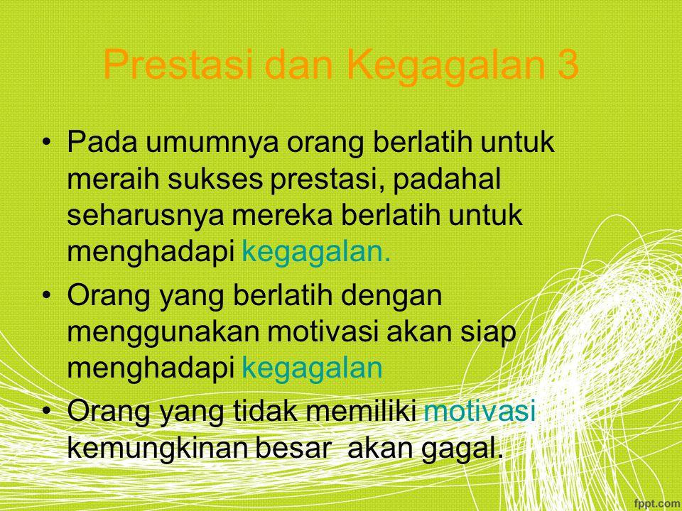 Prestasi dan Kegagalan 3 Pada umumnya orang berlatih untuk meraih sukses prestasi, padahal seharusnya mereka berlatih untuk menghadapi kegagalan.