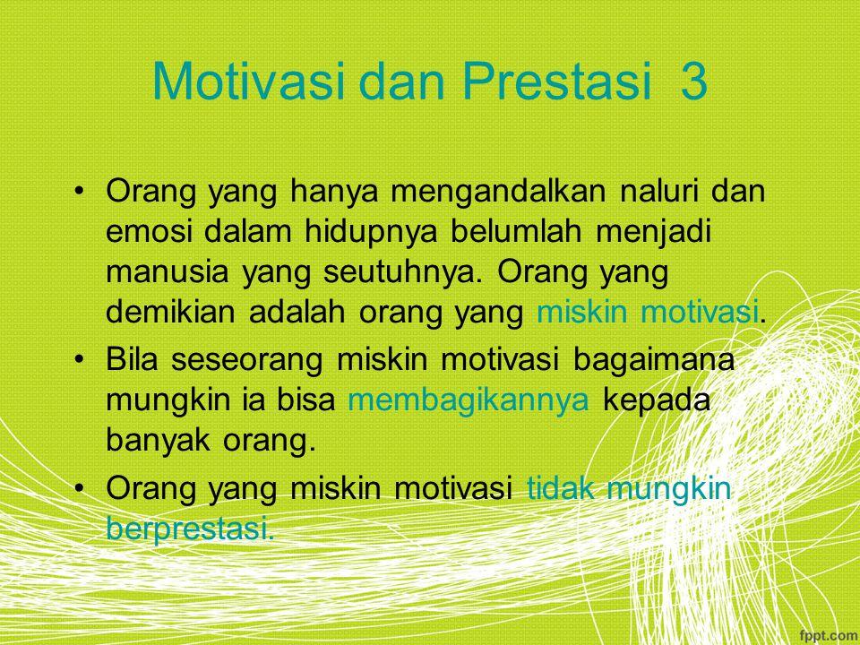 Motivasi dan Prestasi 3 Orang yang hanya mengandalkan naluri dan emosi dalam hidupnya belumlah menjadi manusia yang seutuhnya.