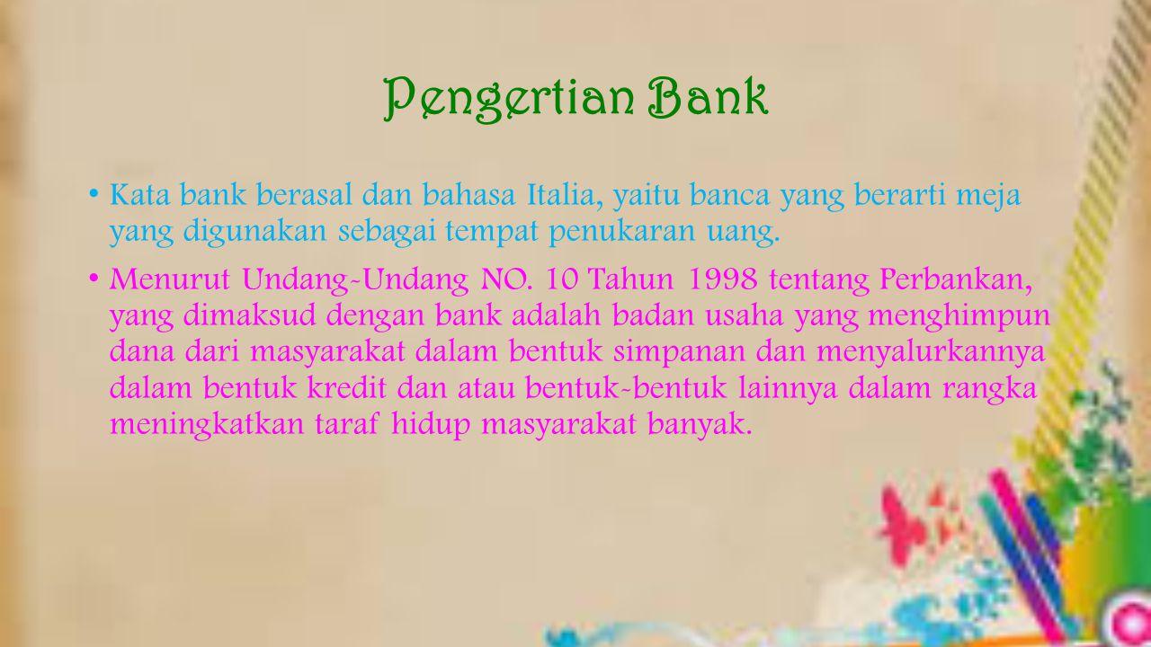 Pengertian Bank Kata bank berasal dan bahasa Italia, yaitu banca yang berarti meja yang digunakan sebagai tempat penukaran uang.
