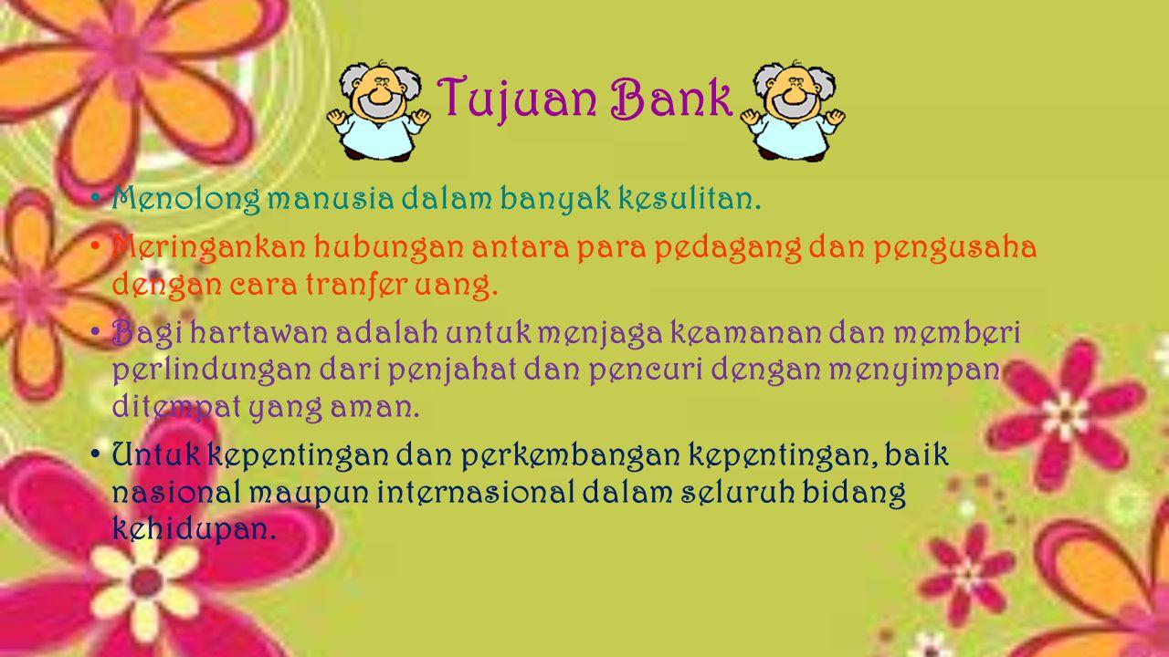Tujuan Bank Menolong manusia dalam banyak kesulitan.