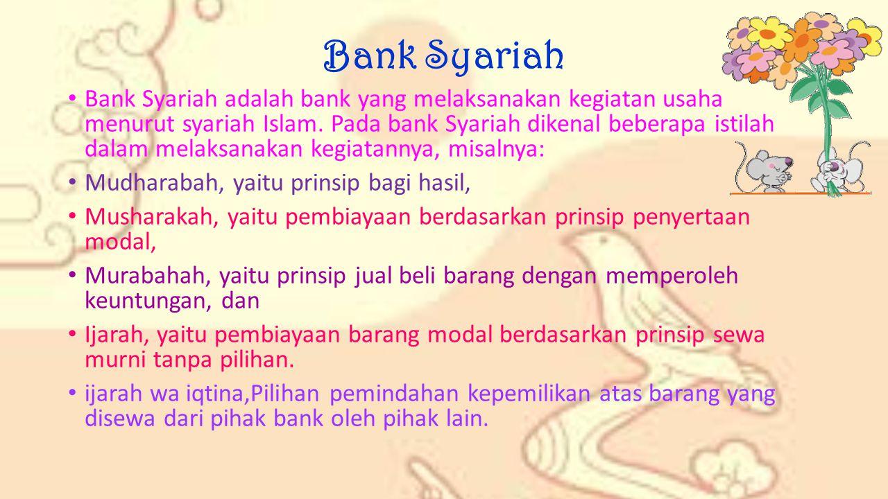 Bank Syariah Bank Syariah adalah bank yang melaksanakan kegiatan usaha menurut syariah Islam.