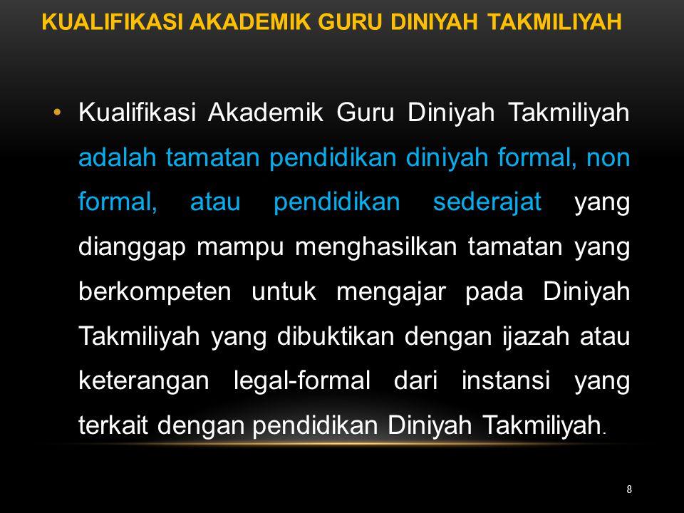 KUALIFIKASI AKADEMIK GURU DINIYAH TAKMILIYAH 8 Kualifikasi Akademik Guru Diniyah Takmiliyah adalah tamatan pendidikan diniyah formal, non formal, atau