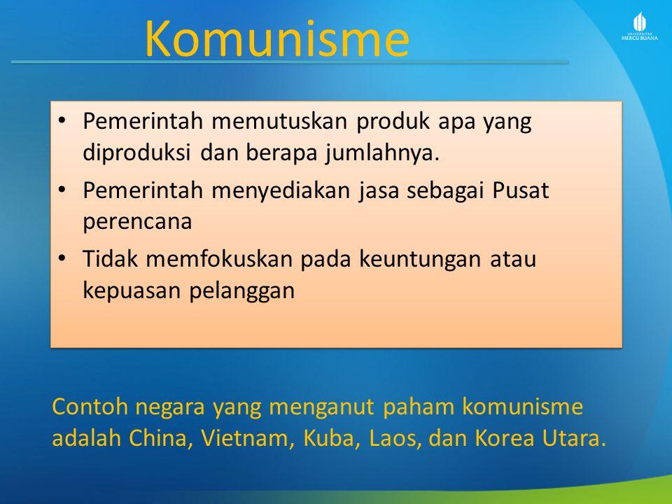 Komunisme Pemerintah memutuskan produk apa yang diproduksi dan berapa jumlahnya. Pemerintah menyediakan jasa sebagai Pusat perencana Tidak memfokuskan