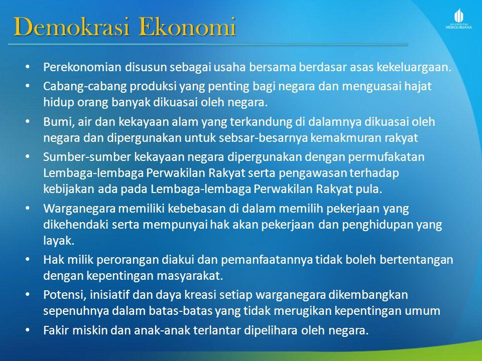 Demokrasi Ekonomi Perekonomian disusun sebagai usaha bersama berdasar asas kekeluargaan. Cabang-cabang produksi yang penting bagi negara dan menguasai