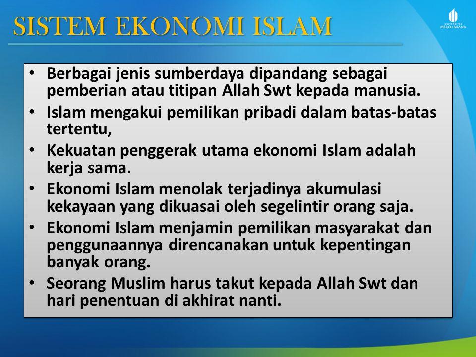 SISTEM EKONOMI ISLAM Berbagai jenis sumberdaya dipandang sebagai pemberian atau titipan Allah Swt kepada manusia. Islam mengakui pemilikan pribadi dal