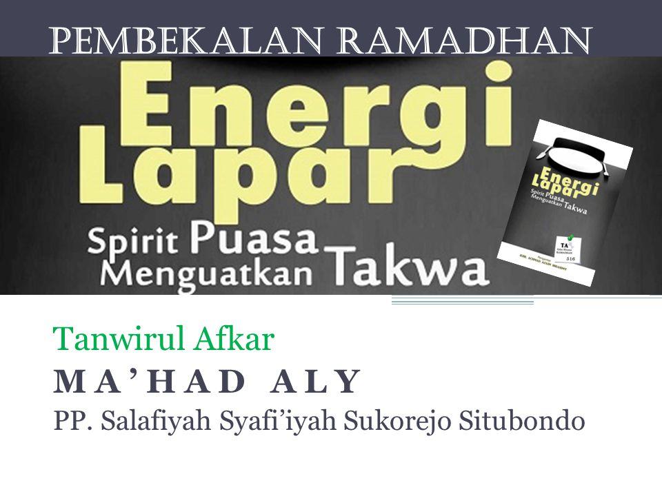 PEMBEKALAN RAMADHAN Energi Lapar Spirit Puasa Menguatkan Takwa Tanwirul Afkar M A ' H A D A L Y PP. Salafiyah Syafi'iyah Sukorejo Situbondo