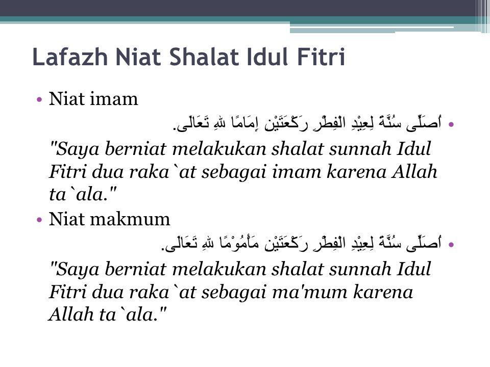 Lafazh Niat Shalat Idul Fitri Niat imam اُصَلِّى سُنَّةً لِعِيْدِ الْفِطْرِ رَكْعَتَيْنِ إِمَامًا للهِ تَعَالَى.