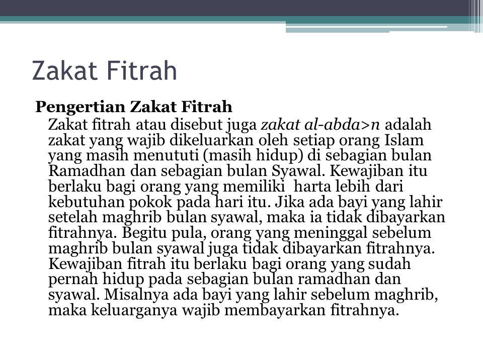 Zakat Fitrah Pengertian Zakat Fitrah Zakat fitrah atau disebut juga zakat al-abda>n adalah zakat yang wajib dikeluarkan oleh setiap orang Islam yang m