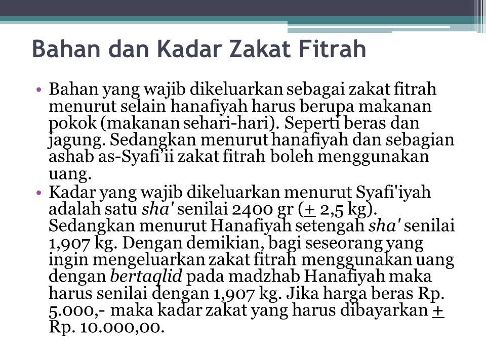 Bahan dan Kadar Zakat Fitrah Bahan yang wajib dikeluarkan sebagai zakat fitrah menurut selain hanafiyah harus berupa makanan pokok (makanan sehari-har