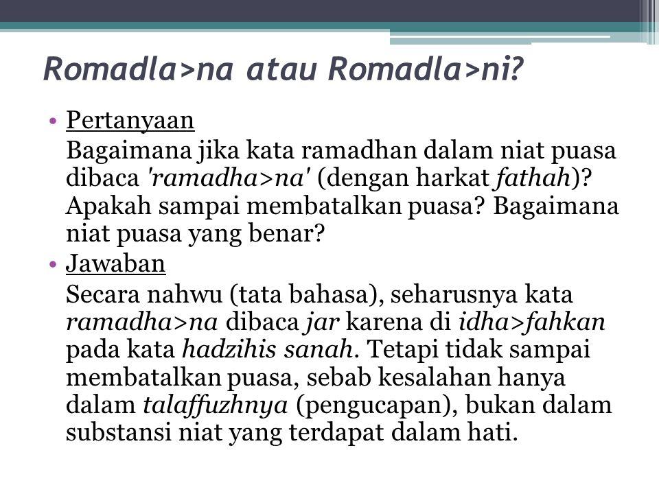 Romadla>na atau Romadla>ni? Pertanyaan Bagaimana jika kata ramadhan dalam niat puasa dibaca 'ramadha>na' (dengan harkat fathah)? Apakah sampai membata