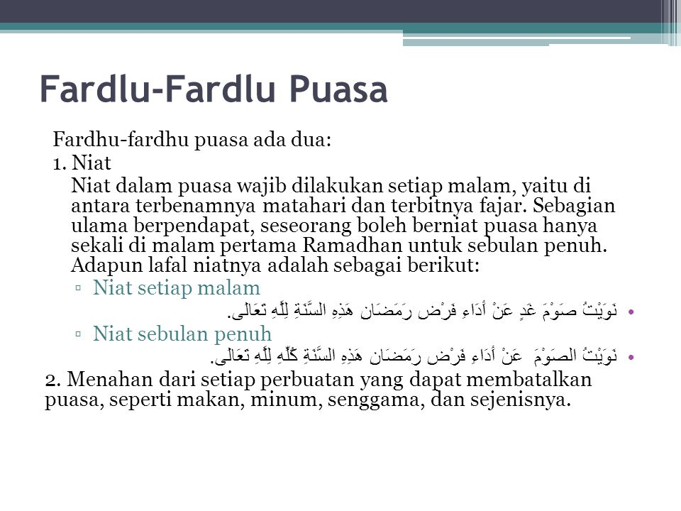Fardlu-Fardlu Puasa Fardhu-fardhu puasa ada dua: 1. Niat Niat dalam puasa wajib dilakukan setiap malam, yaitu di antara terbenamnya matahari dan terbi