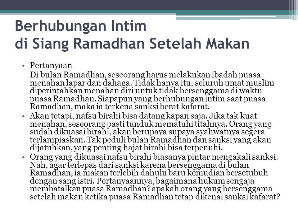 Berhubungan Intim di Siang Ramadhan Setelah Makan Pertanyaan Di bulan Ramadhan, seseorang harus melakukan ibadah puasa menahan lapar dan dahaga. Tidak