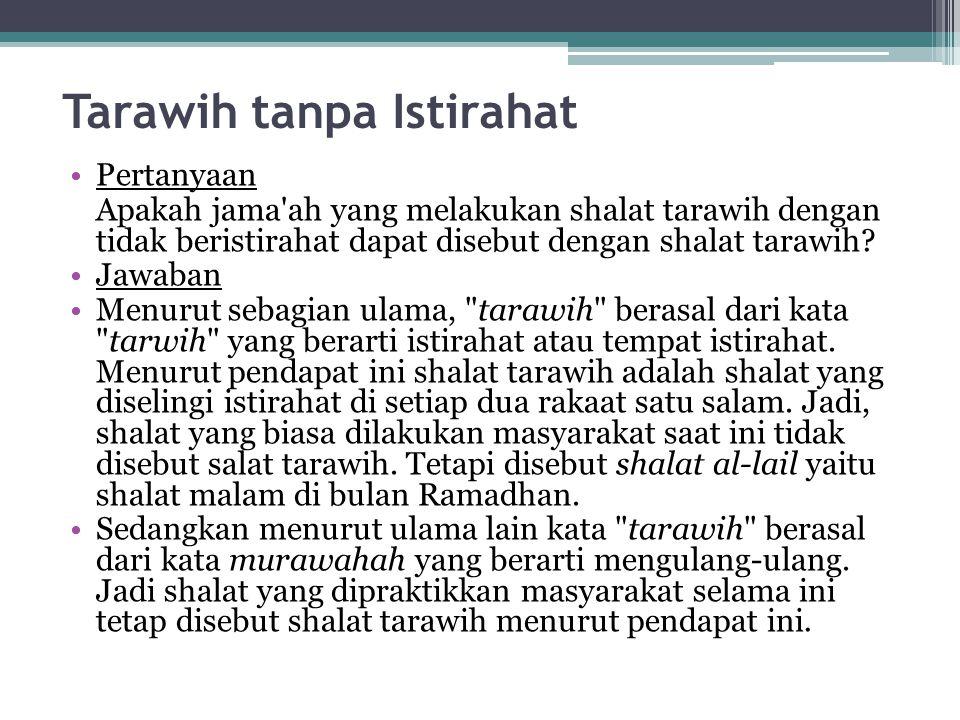 Tarawih tanpa Istirahat Pertanyaan Apakah jama'ah yang melakukan shalat tarawih dengan tidak beristirahat dapat disebut dengan shalat tarawih? Jawaban