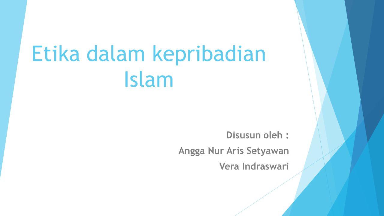 Etika dalam islam adalah sebagai perangkat nilai yang tidak terhingga dan agung yang bukan saja beriskan sikap, prilaku secara normative, yaitu dalam bentuk hubungan manusia dengan tuhan (iman), melainkan wujud dari hubungan manusia terhadap Tuhan Yang Maha Esa.