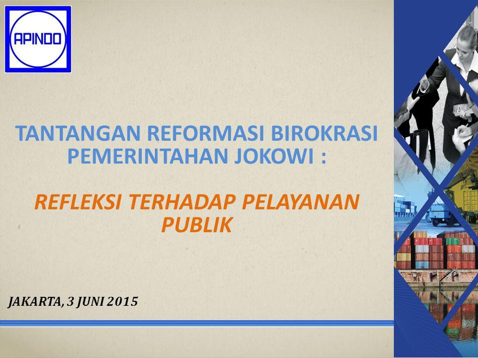 11 JAKARTA, 3 JUNI 2015 TANTANGAN REFORMASI BIROKRASI PEMERINTAHAN JOKOWI : REFLEKSI TERHADAP PELAYANAN PUBLIK