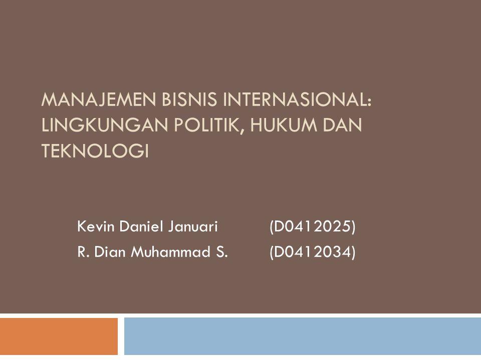 MANAJEMEN BISNIS INTERNASIONAL: LINGKUNGAN POLITIK, HUKUM DAN TEKNOLOGI Kevin Daniel Januari(D0412025) R. Dian Muhammad S.(D0412034)