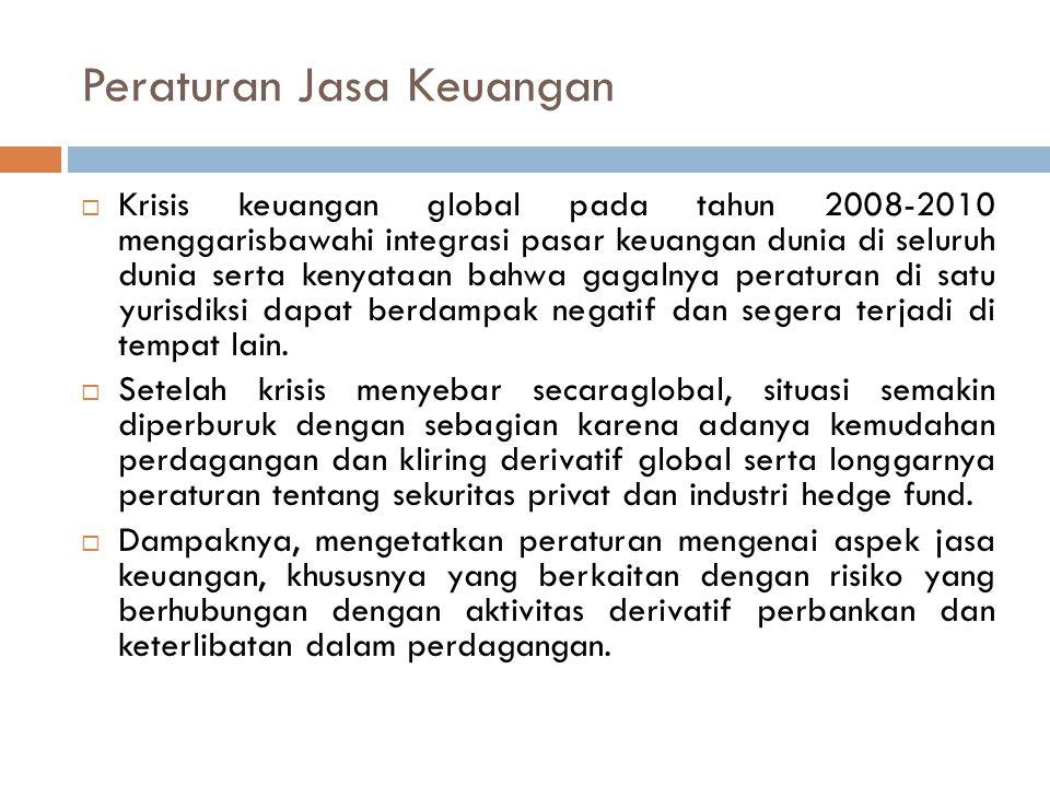 Peraturan Jasa Keuangan  Krisis keuangan global pada tahun 2008-2010 menggarisbawahi integrasi pasar keuangan dunia di seluruh dunia serta kenyataan