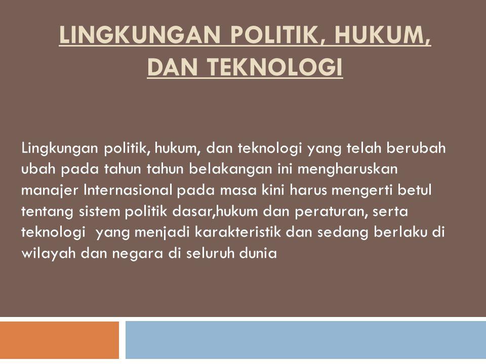 LINGKUNGAN POLITIK, HUKUM, DAN TEKNOLOGI Lingkungan politik, hukum, dan teknologi yang telah berubah ubah pada tahun tahun belakangan ini mengharuskan