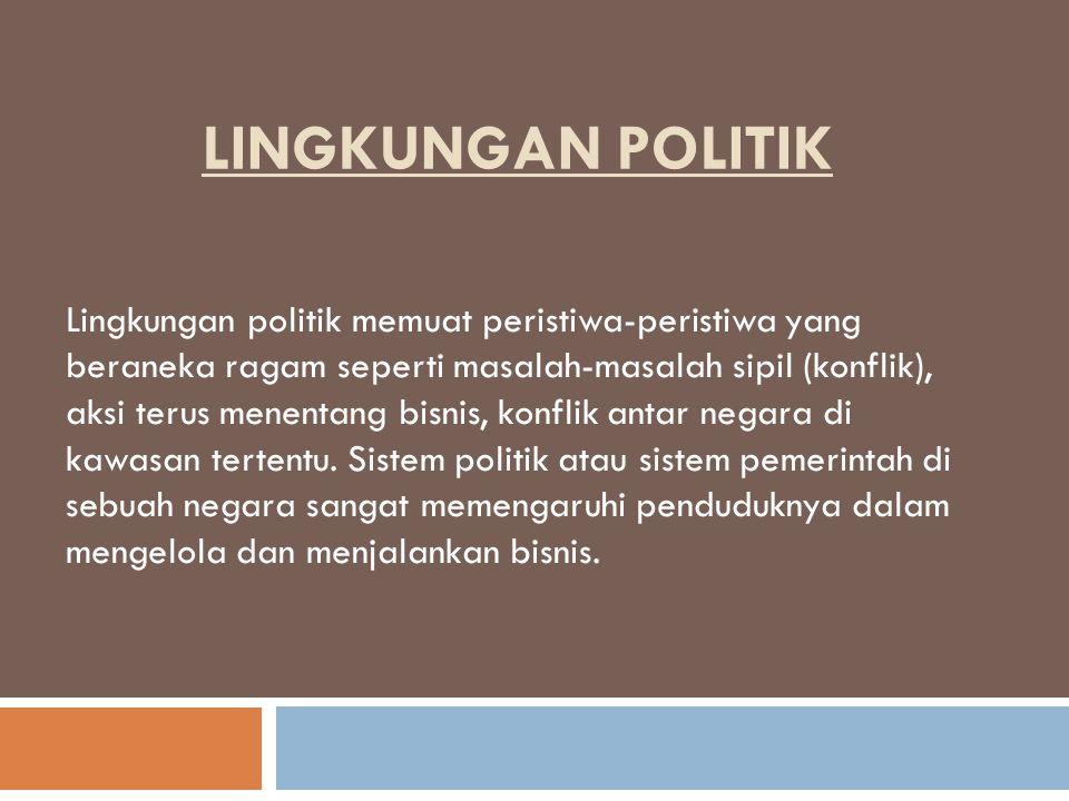 LINGKUNGAN POLITIK Lingkungan politik memuat peristiwa-peristiwa yang beraneka ragam seperti masalah-masalah sipil (konflik), aksi terus menentang bis