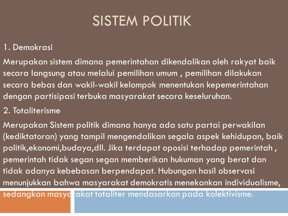 SISTEM POLITIK 1. Demokrasi Merupakan sistem dimana pemerintahan dikendalikan oleh rakyat baik secara langsung atau melalui pemilihan umum, pemilihan