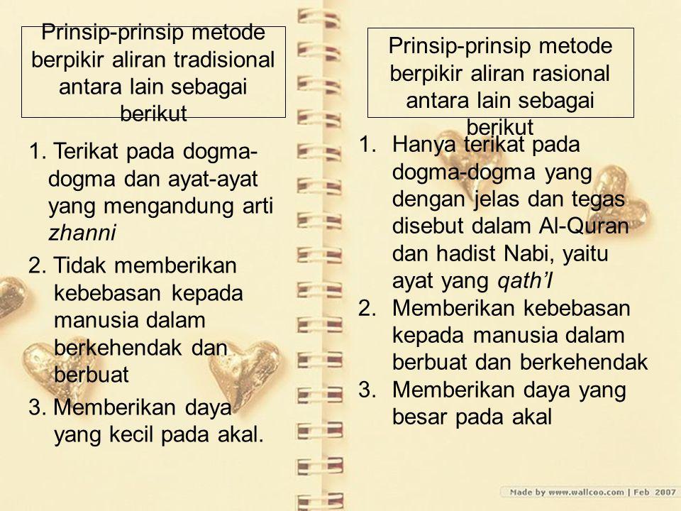 Prinsip-prinsip metode berpikir aliran tradisional antara lain sebagai berikut 1. Terikat pada dogma- dogma dan ayat-ayat yang mengandung arti zhanni