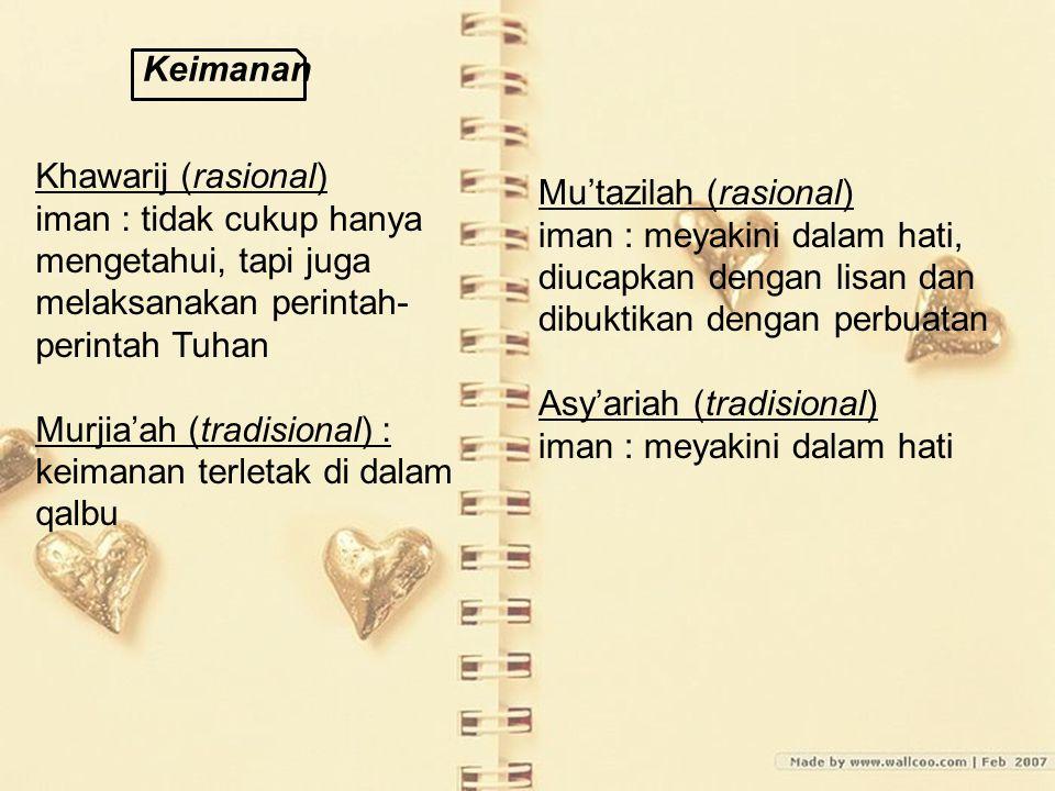 Keimanan Khawarij (rasional) iman : tidak cukup hanya mengetahui, tapi juga melaksanakan perintah- perintah Tuhan Murjia'ah (tradisional) : keimanan t