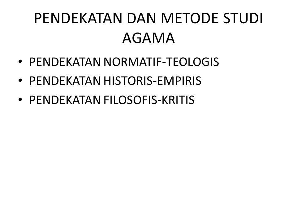 PENDEKATAN DAN METODE STUDI AGAMA PENDEKATAN NORMATIF-TEOLOGIS PENDEKATAN HISTORIS-EMPIRIS PENDEKATAN FILOSOFIS-KRITIS