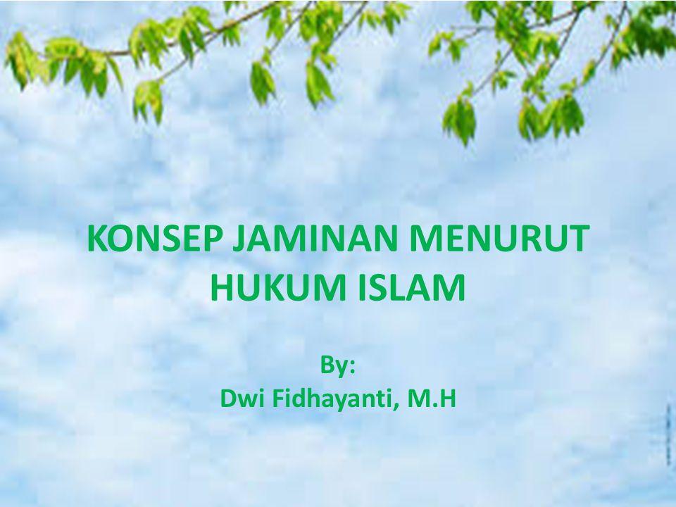 KONSEP JAMINAN MENURUT HUKUM ISLAM By: Dwi Fidhayanti, M.H
