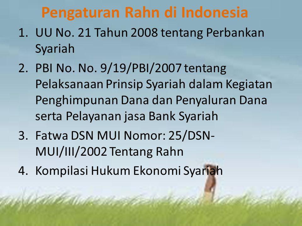 Pengaturan Rahn di Indonesia 1.UU No. 21 Tahun 2008 tentang Perbankan Syariah 2.PBI No. No. 9/19/PBI/2007 tentang Pelaksanaan Prinsip Syariah dalam Ke