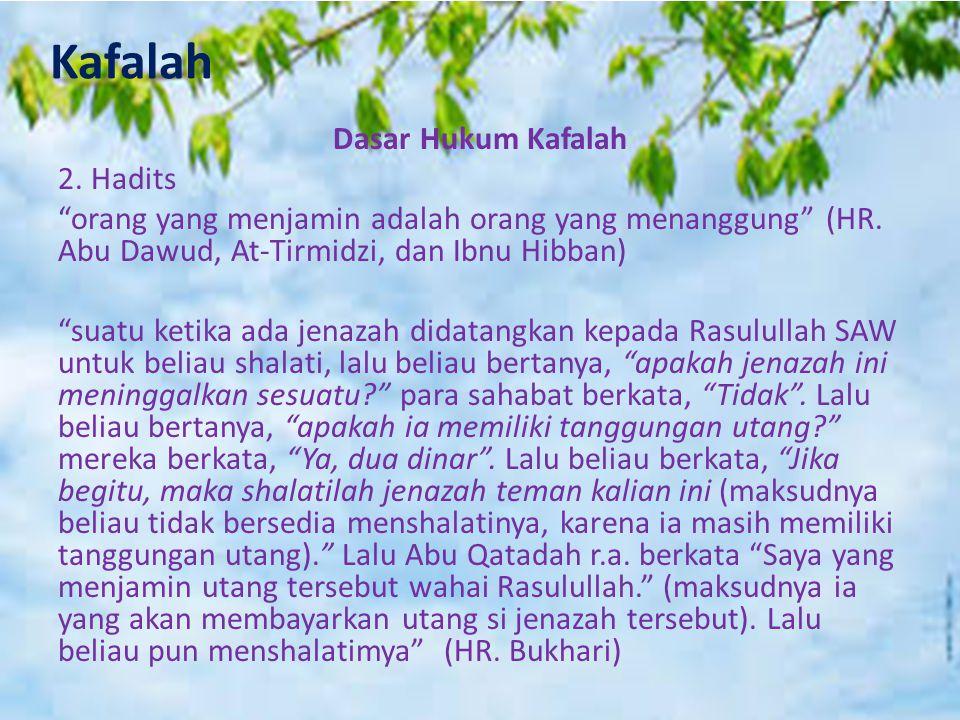 "Kafalah Dasar Hukum Kafalah 2. Hadits ""orang yang menjamin adalah orang yang menanggung"" (HR. Abu Dawud, At-Tirmidzi, dan Ibnu Hibban) ""suatu ketika a"