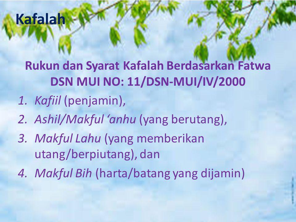 Kafalah Rukun dan Syarat Kafalah Berdasarkan Fatwa DSN MUI NO: 11/DSN-MUI/IV/2000 1.Kafiil (penjamin), 2.Ashil/Makful 'anhu (yang berutang), 3.Makful