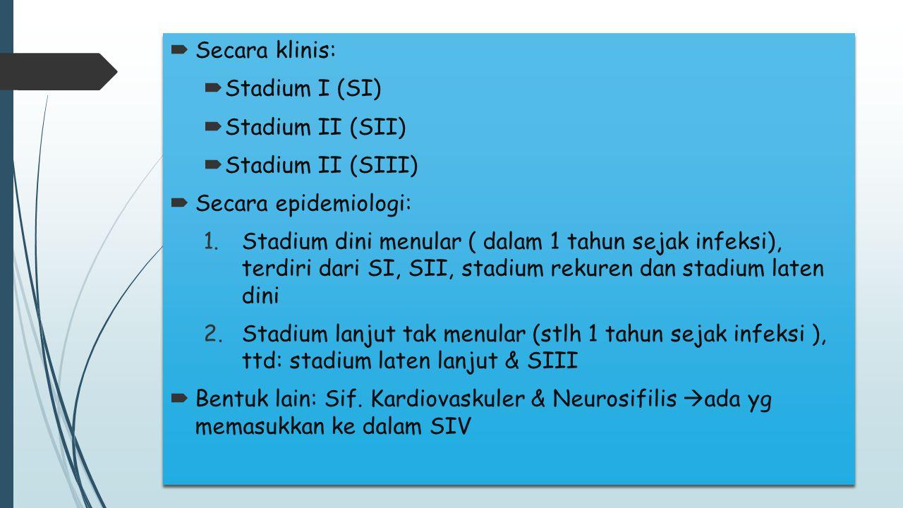  Secara klinis:  Stadium I (SI)  Stadium II (SII)  Stadium II (SIII)  Secara epidemiologi: 1.Stadium dini menular ( dalam 1 tahun sejak infeksi),