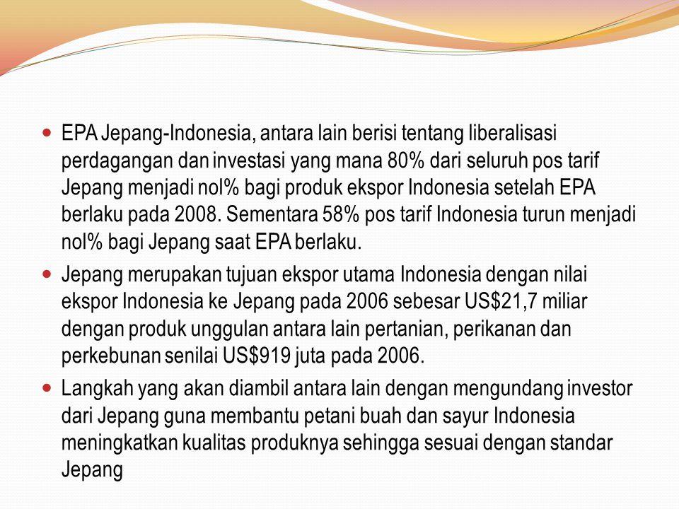 EPA Jepang-Indonesia, antara lain berisi tentang liberalisasi perdagangan dan investasi yang mana 80% dari seluruh pos tarif Jepang menjadi nol% bagi