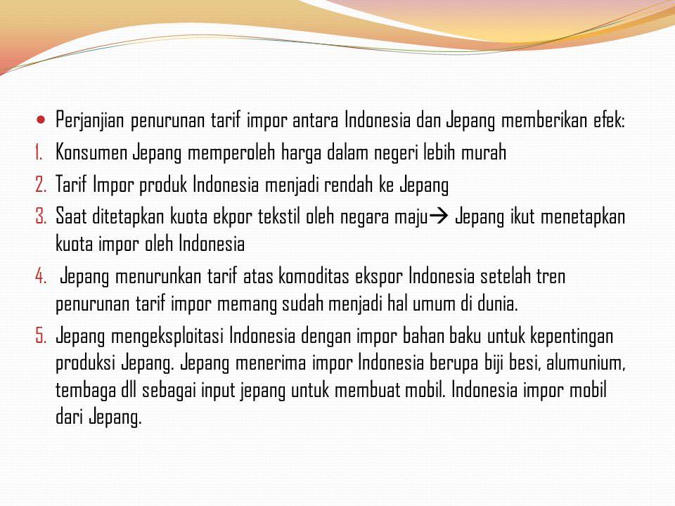 Perjanjian penurunan tarif impor antara Indonesia dan Jepang memberikan efek: 1. Konsumen Jepang memperoleh harga dalam negeri lebih murah 2. Tarif Im