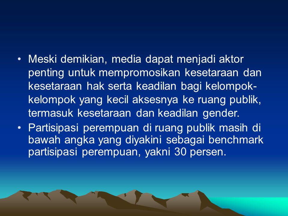 Meski demikian, media dapat menjadi aktor penting untuk mempromosikan kesetaraan dan kesetaraan hak serta keadilan bagi kelompok- kelompok yang kecil