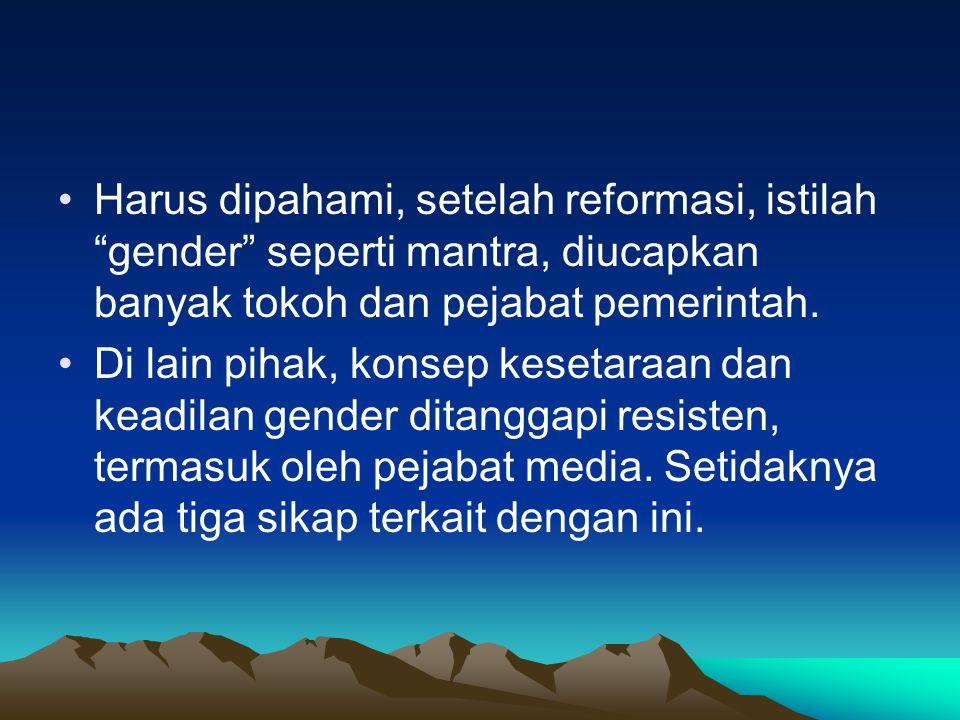 """Harus dipahami, setelah reformasi, istilah """"gender"""" seperti mantra, diucapkan banyak tokoh dan pejabat pemerintah. Di lain pihak, konsep kesetaraan da"""