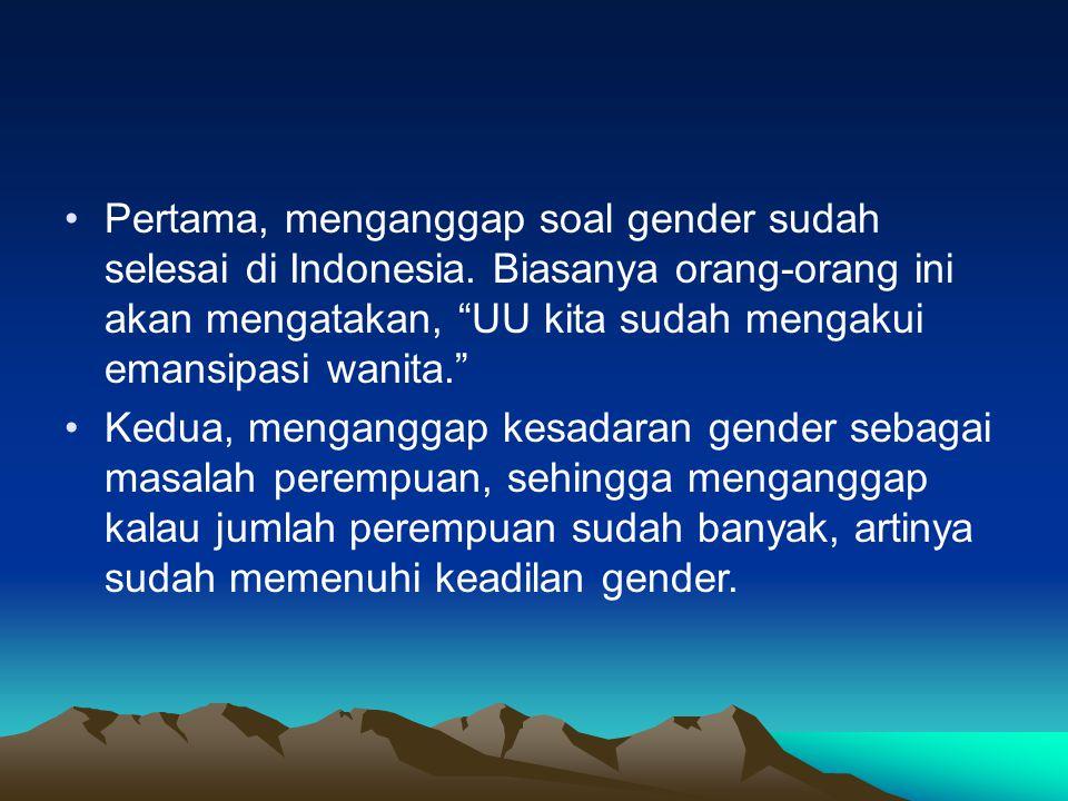 """Pertama, menganggap soal gender sudah selesai di Indonesia. Biasanya orang-orang ini akan mengatakan, """"UU kita sudah mengakui emansipasi wanita."""" Kedu"""