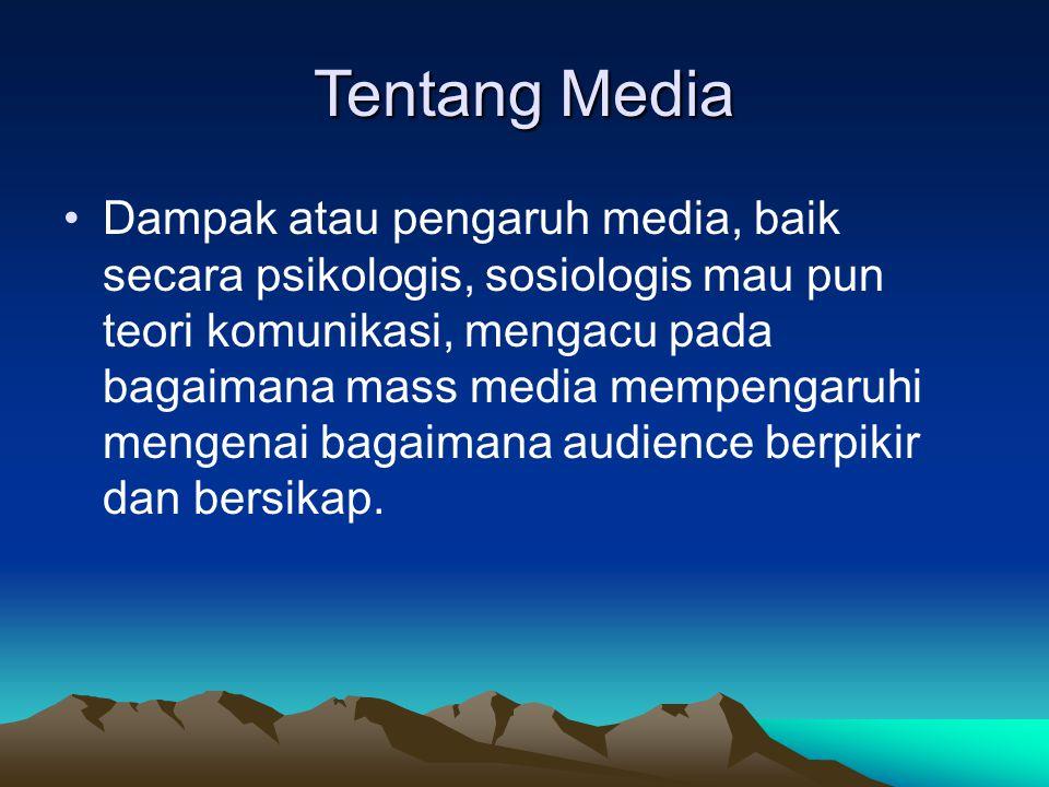 Tentang Media Dampak atau pengaruh media, baik secara psikologis, sosiologis mau pun teori komunikasi, mengacu pada bagaimana mass media mempengaruhi