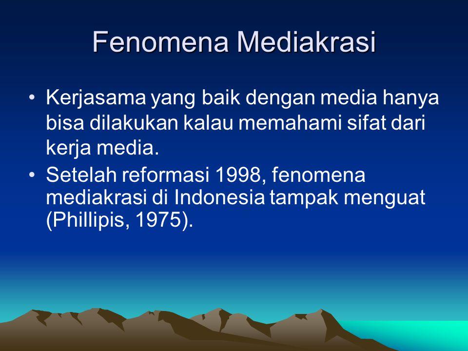 Fenomena Mediakrasi Kerjasama yang baik dengan media hanya bisa dilakukan kalau memahami sifat dari kerja media. Setelah reformasi 1998, fenomena medi
