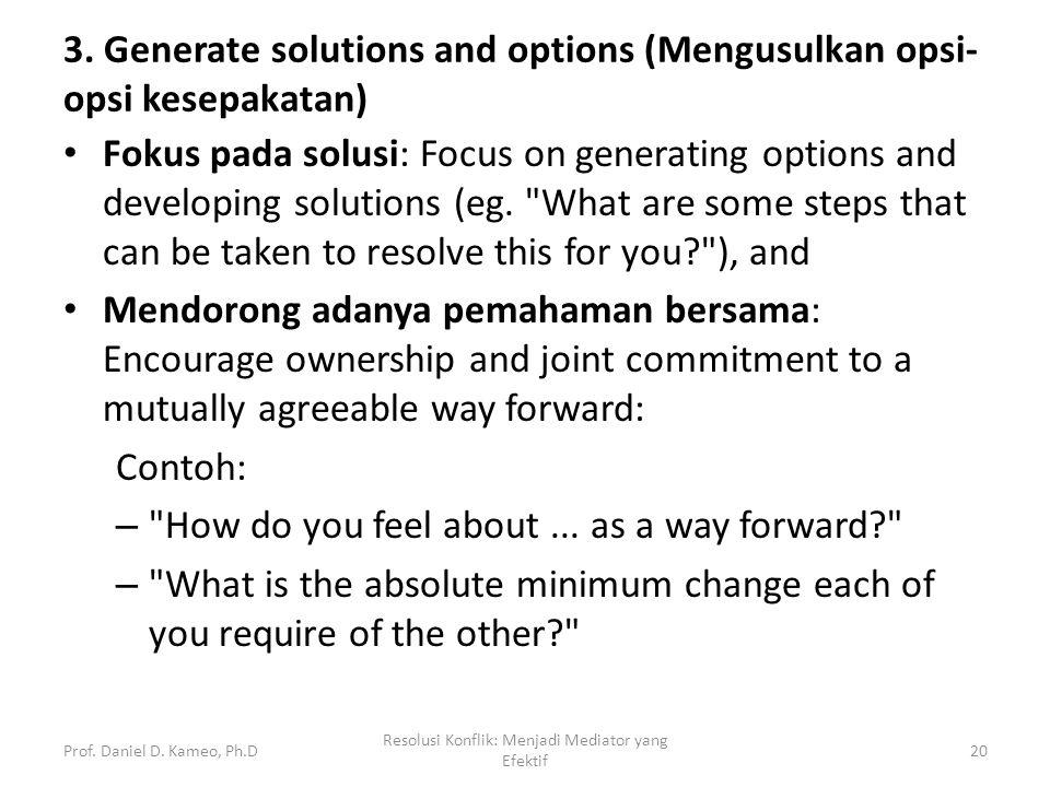 3. Generate solutions and options (Mengusulkan opsi- opsi kesepakatan) Fokus pada solusi: Focus on generating options and developing solutions (eg.