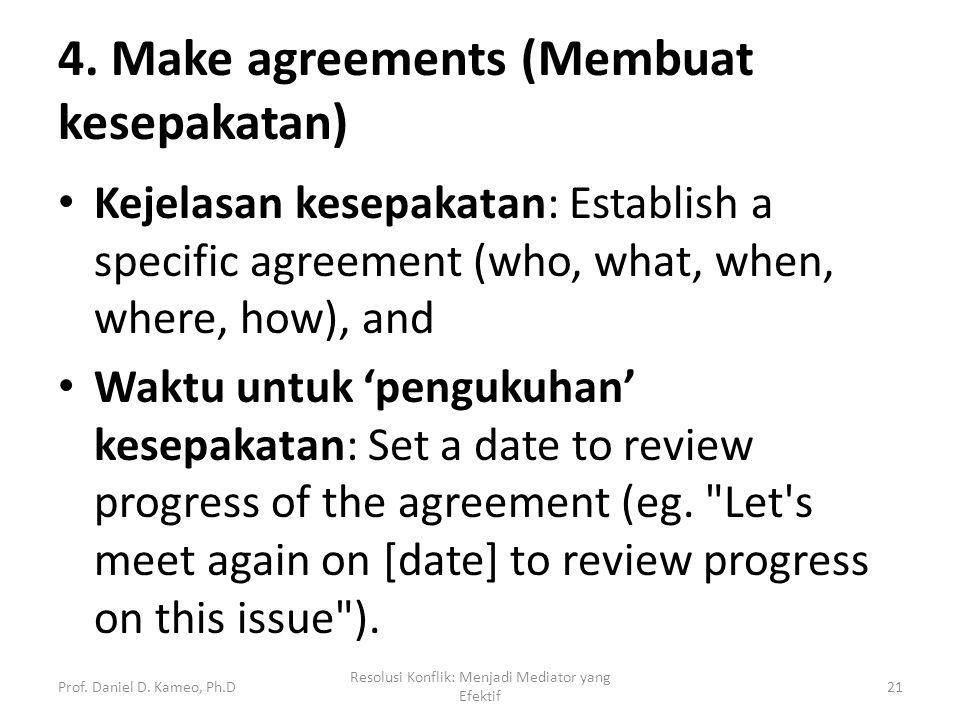 4. Make agreements (Membuat kesepakatan) Kejelasan kesepakatan: Establish a specific agreement (who, what, when, where, how), and Waktu untuk 'penguku