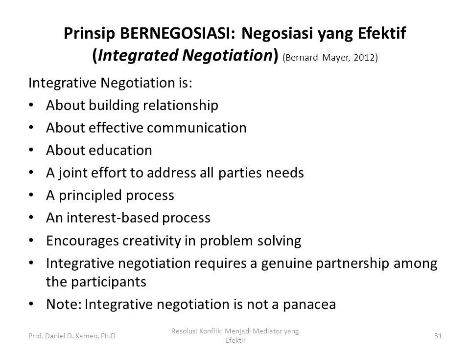 Prinsip BERNEGOSIASI: Negosiasi yang Efektif (Integrated Negotiation) (Bernard Mayer, 2012) Integrative Negotiation is: About building relationship Ab
